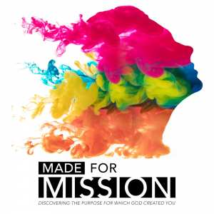 Made for Mission: Discovering the Purpose for Which God Created You