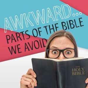 Awkward: Parts of the Bible We Avoid