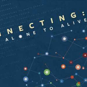 Connecting: From Alone to Alive