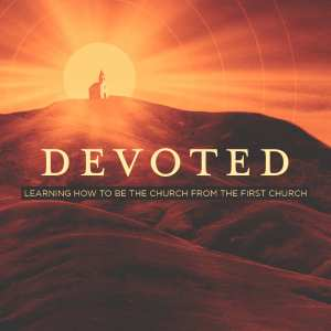 Devoted: Learning how to be the church from the first church