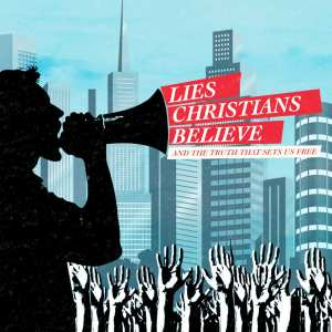 Lies Christians Believe and the Truth That Sets Them Free